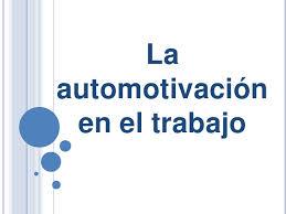 Las claves de la automotivación en el trabajo